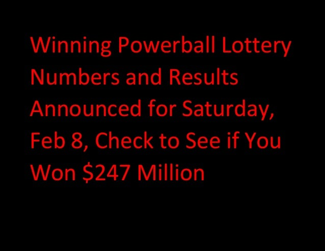 Winning Powerball Lottery Numbers and Results Announced for Saturday, Feb 8, Check to See if You Won $247 Million