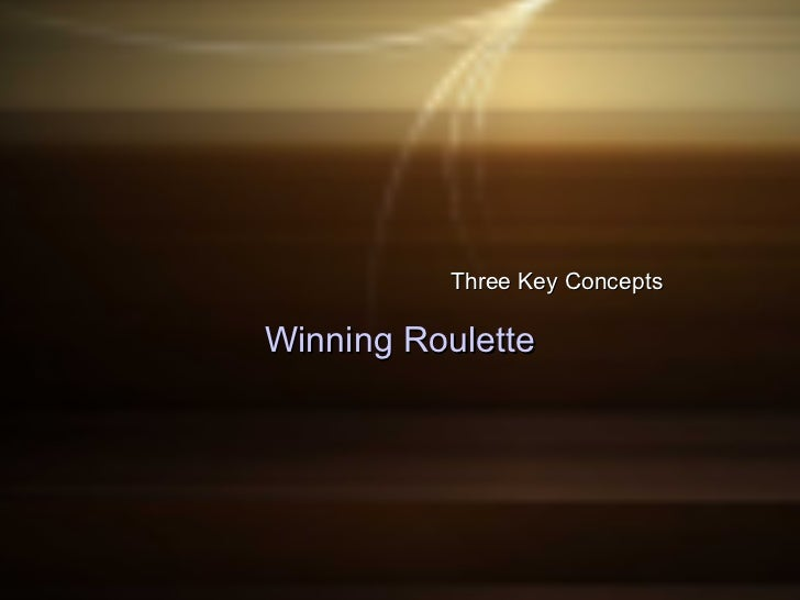 Three Key Concepts Winning Roulette