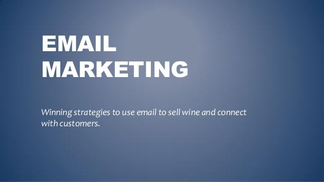 EMAIL MARKETING Winning strategies to use email to sell wine and connect with customers.
