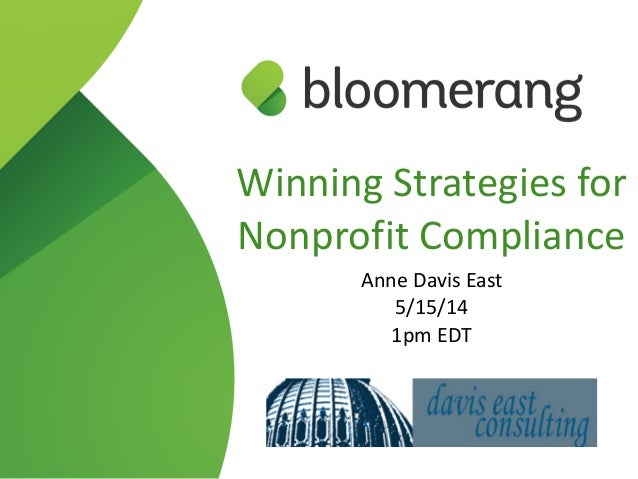 Winning  Strategies  for   Nonprofit  Compliance   Anne  Davis  East   5/15/14   1pm  EDT