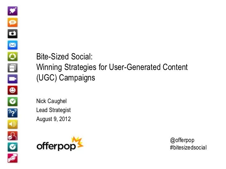 Bite-Sized Social:Winning Strategies for User-Generated Content(UGC) CampaignsNick CaughelLead StrategistAugust 9, 2012   ...