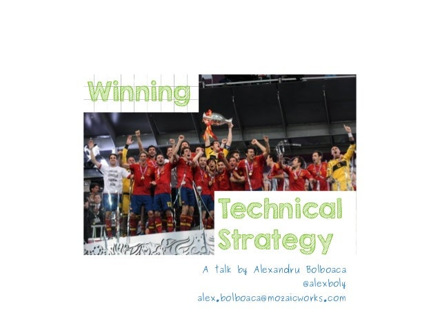 Winning A talk by Alexandru Bolboaca @alexboly alex.bolboaca@mozaicworks.com Technical Strategy
