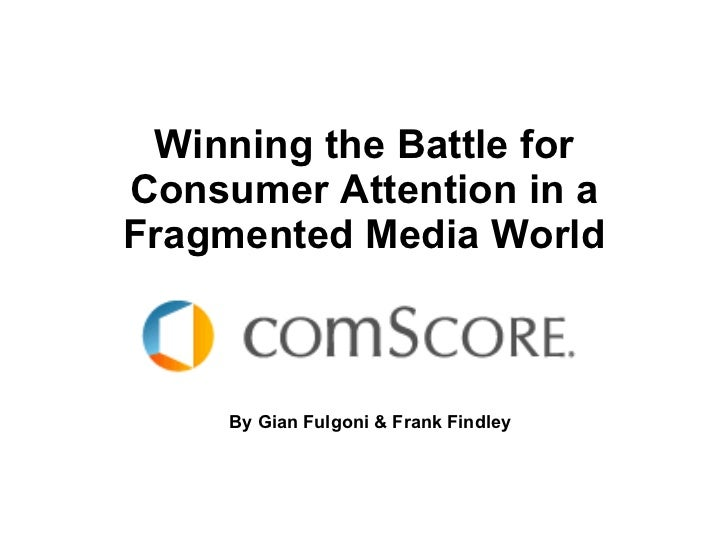 Winning the Battle for Consumer Attention in a Fragmented Media World By Gian Fulgoni & Frank Findley
