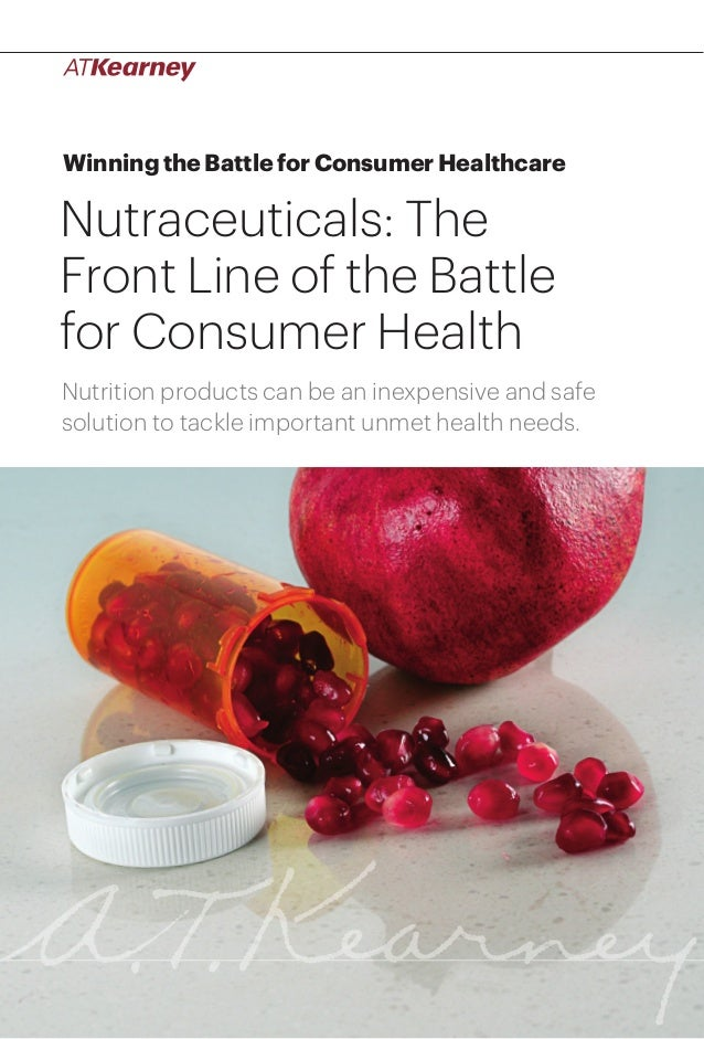 Winning the Battle for Consumer Healthcare  Nutraceuticals: The Front Line of the Battle for Consumer Health Nutrition pro...