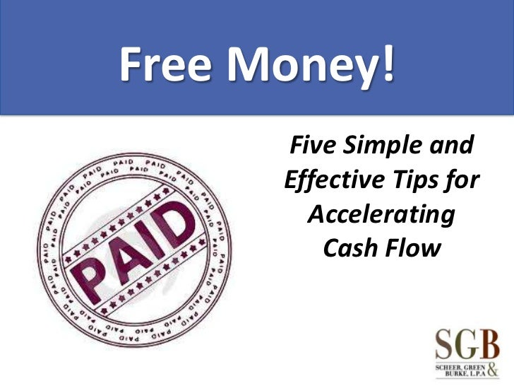 Free Money!<br />Five Simple and Effective Tips for Accelerating Cash Flow<br />