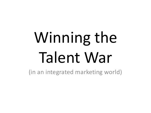 Winning the Talent War (in an integrated marketing world)