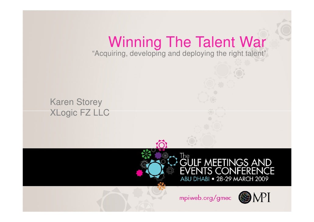 "Winning The Talent War          ""Acquiring, developing and deploying the right talent""     Karen Storey XLogic FZ LLC"