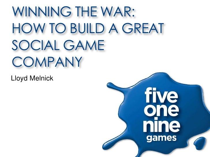 WINNING THE WAR:HOW TO BUILD A GREATSOCIAL GAMECOMPANYLloyd Melnick