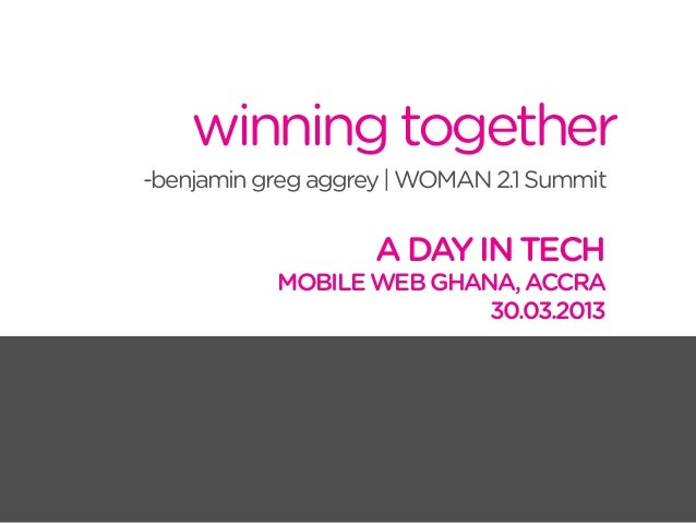 winning together-benjamin greg aggrey | WOMAN 2.1 Summit                    A DAY IN TECH           MOBILE WEB GHANA, ACCR...