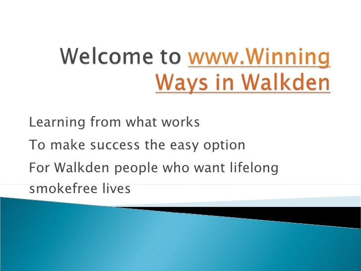 Learning from what works  To make success the easy option  For Walkden people who want lifelong smokefree lives