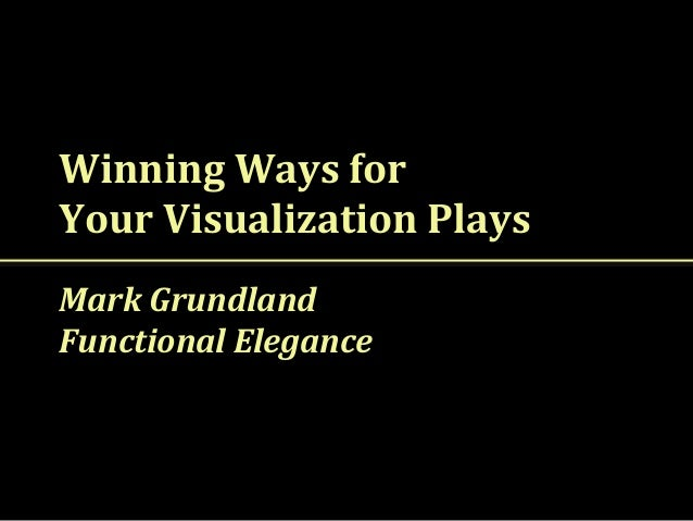 Winning Ways for your Visualization Plays by Mark Grundland