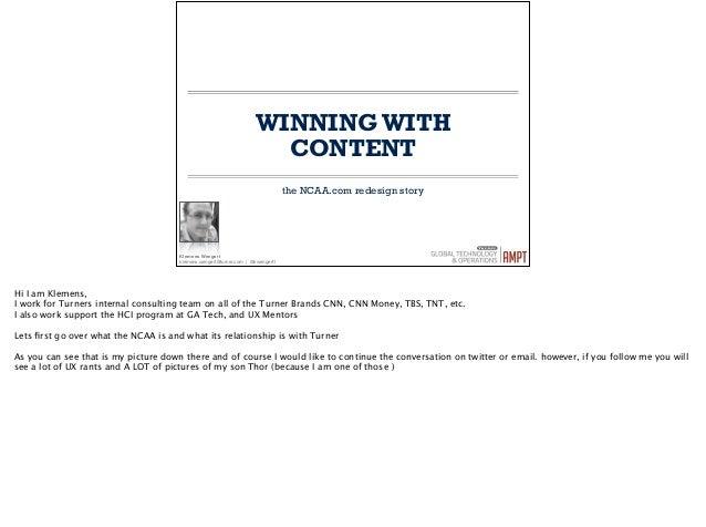 WINNING WITH CONTENT the NCAA.com redesign story Klemens Wengert  klemens.wengert@turner.com | @kwengert1 ! Hi I am Klemen...
