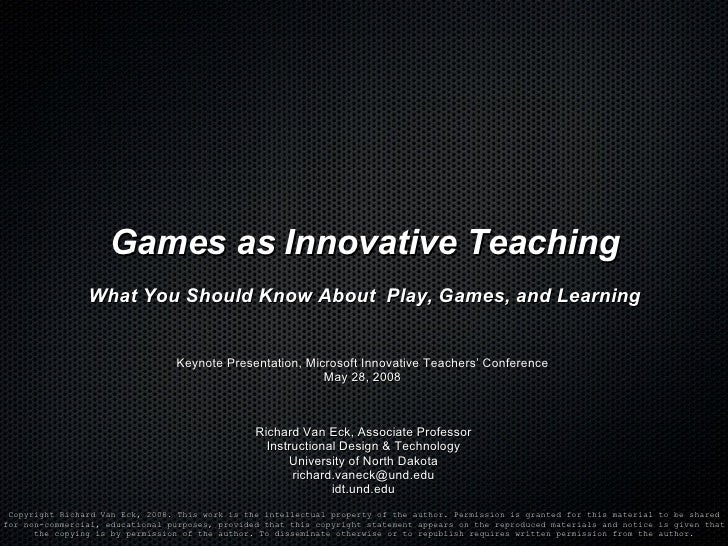 Games as Innovative Teaching What You Should Know About  Play, Games, and Learning Richard Van Eck, Associate Professor In...