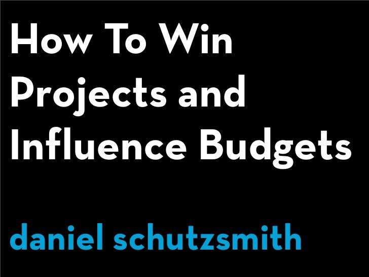 How To Win Projects and Influence Budgets  daniel schutzsmith