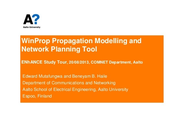 WinProp Propagation Modelling and Network Planning Tool ENhANCE Study Tour, 20/08/2013, COMNET Department, Aalto Edward Mu...