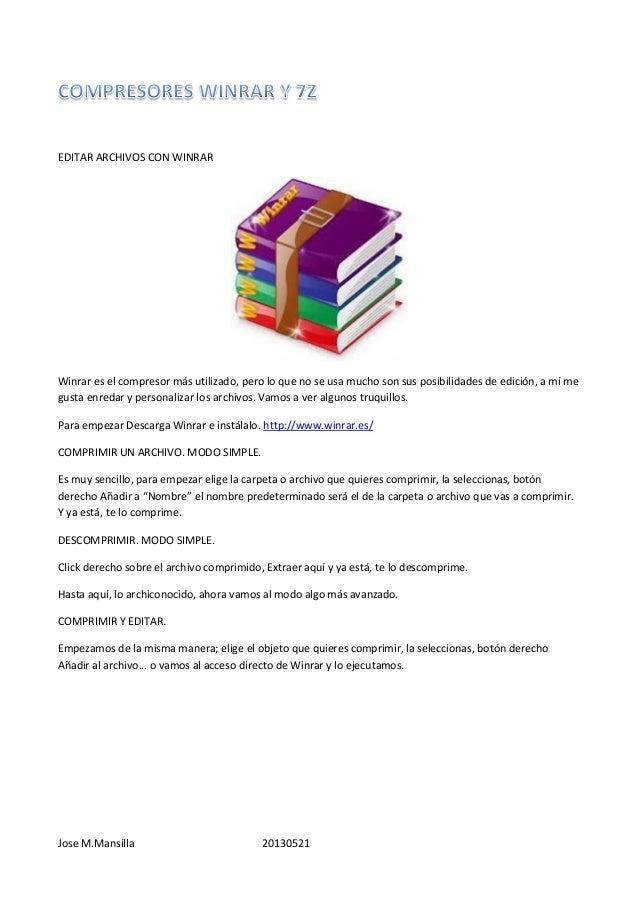Jose M.Mansilla 20130521EDITAR ARCHIVOS CON WINRARWinrar es el compresor más utilizado, pero lo que no se usa mucho son su...
