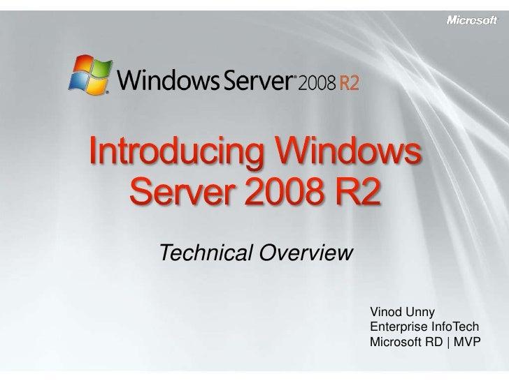 Introducing Windows Server 2008 R2<br />Technical Overview<br />Vinod Unny<br />Enterprise InfoTech<br />Microsoft RD | MV...