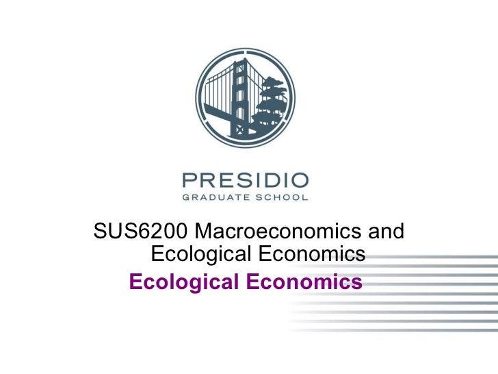 <ul><li>SUS6200 Macroeconomics and Ecological Economics </li></ul><ul><li>Ecological Economics   </li></ul>