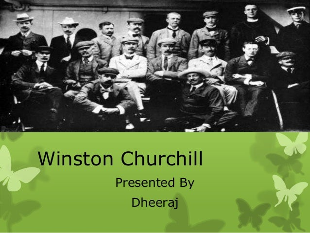 Winston Churchill       Presented By         Dheeraj
