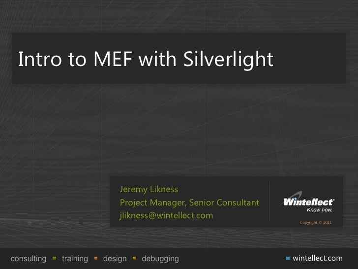 Intro to MEF with Silverlight                            Jeremy Likness                            Project Manager, Senior...