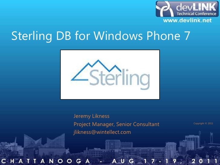 Sterling DB for Windows Phone 7                            Jeremy Likness                            Project Manager, Seni...
