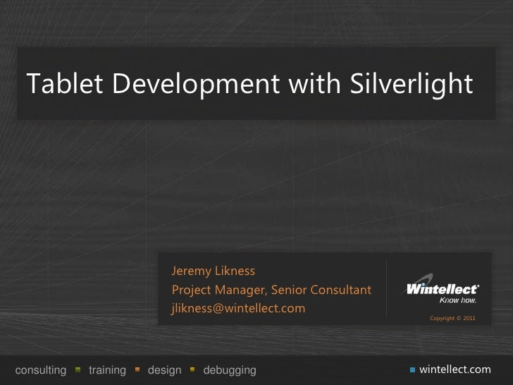 Tablet Development with Silverlight                            Jeremy Likness                            Project Manager, ...