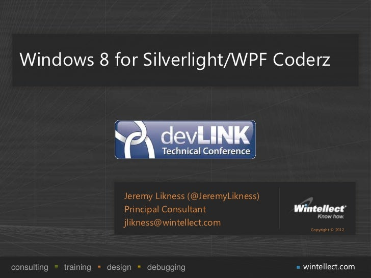 Windows 8 for Silverlight/WPF Coderz                            Jeremy Likness (@JeremyLikness)                           ...
