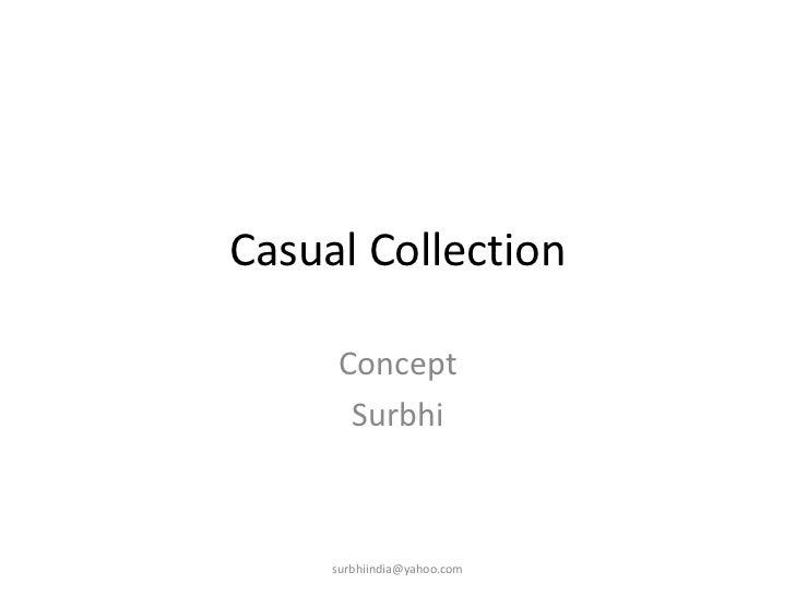 Casual Collection<br />Concept<br />Surbhi<br />surbhiindia@yahoo.com<br />