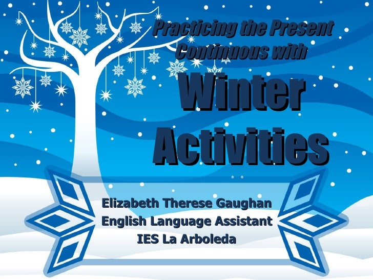 Elizabeth Therese Gaughan English Language Assistant IES La Arboleda Practicing the Present Continuous with  Winter Activi...