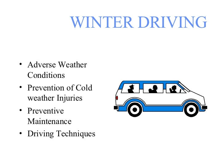 WINTER DRIVING <ul><li>Adverse Weather Conditions  </li></ul><ul><li>Prevention of Cold weather Injuries </li></ul><ul><li...