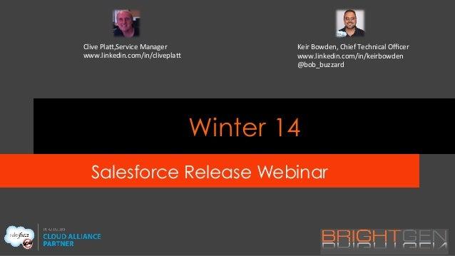 Winter 14 Salesforce Release Webinar Clive  Pla),Service  Manager   www.linkedin.com/in/clivepla)   Keir  Bowden...