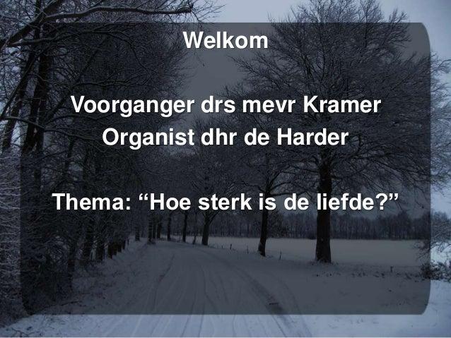 """Welkom Voorganger drs mevr Kramer   Organist dhr de HarderThema: """"Hoe sterk is de liefde?"""""""