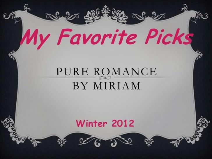 My Favorite Picks   PURE ROMANCE     BY MIRIAM     Winter 2012