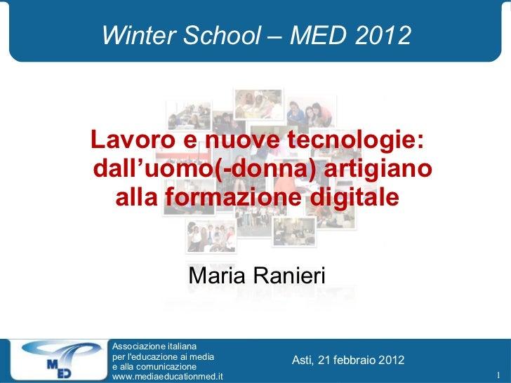 Winter School – MED 2012 Lavoro e nuove tecnologie: dall'uomo(-donna) artigiano  alla formazione digitale Maria Ranieri As...