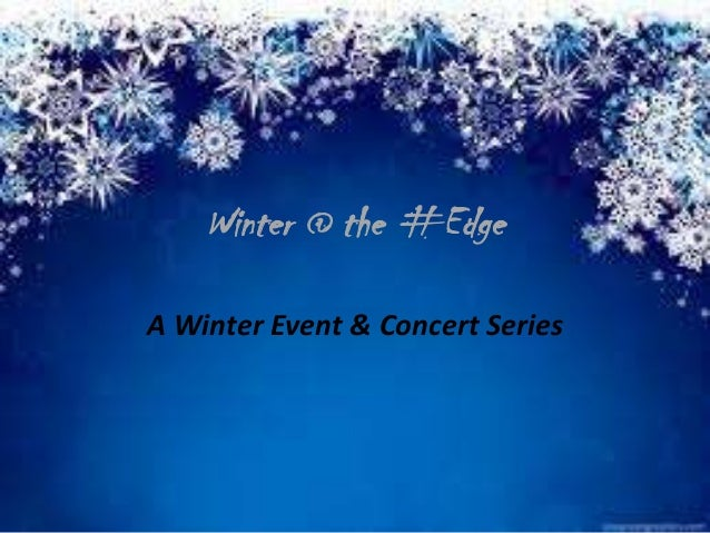 Winter @ the #Edge A Winter Event & Concert Series