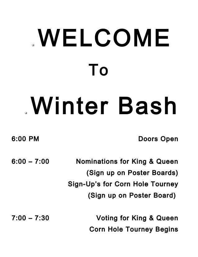   WELCOME To    Winter Bash  6:00 PM 6:00 – 7:00  Doors Open Nominations for King & Queen (Sign up on Poster Boards) Sig...