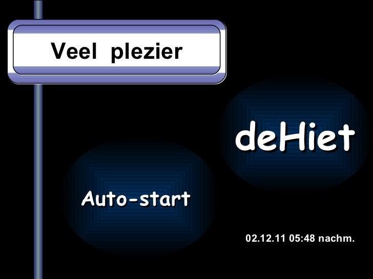 Veel  plezier 02.12.11   05:47 nachm. Auto-start  deHiet