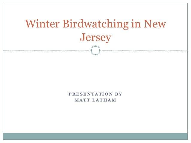 P R E S E N T A T I O N B YM A T T L A T H A MWinter Birdwatching in NewJersey