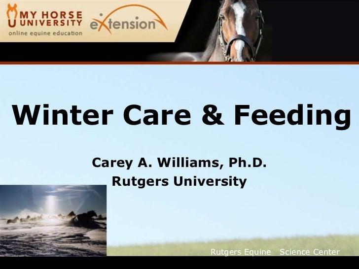 Winter Care & Feeding    Carey A. Williams, Ph.D.      Rutgers University                    Rutgers Equine   Science Center