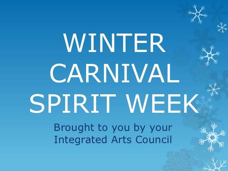 WINTER CARNIVALSPIRIT WEEK Brought to you by your Integrated Arts Council