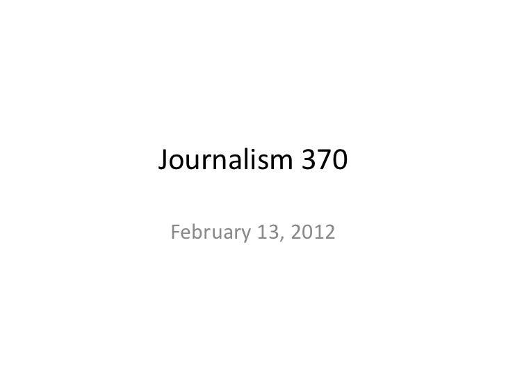 Journalism 370February 13, 2012