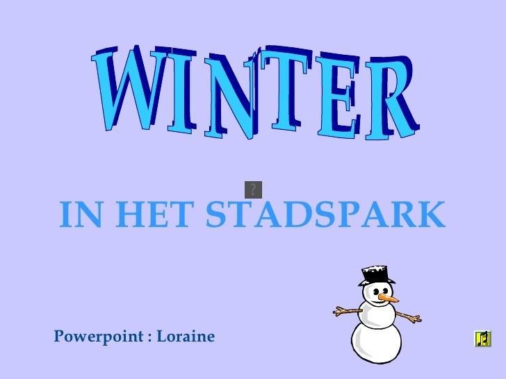 IN HET STADSPARK W I N T E R  Powerpoint : Loraine