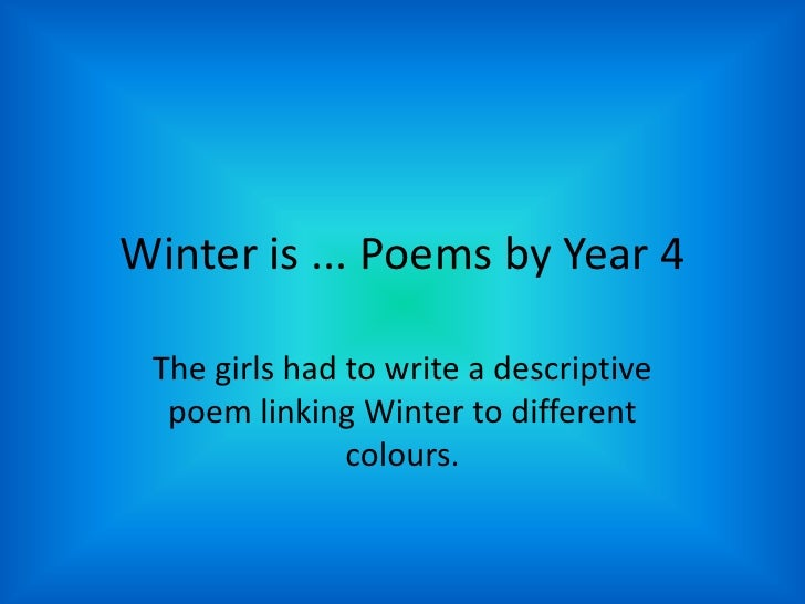 Winter is ... Poems by Year 4<br />The girls had to write a descriptive poem linking Winter to different colours.<br />
