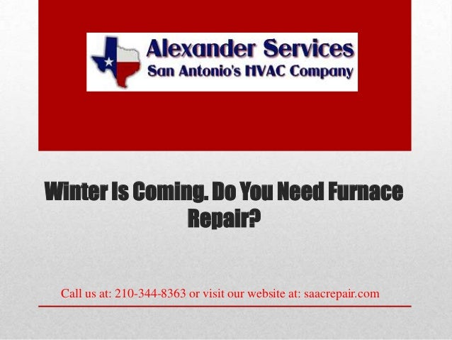 Winter Is Coming. Do You Need Furnace Repair?  Call us at: 210-344-8363 or visit our website at: saacrepair.com