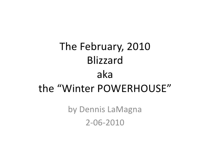 "The February, 2010Blizzardakathe ""Winter POWERHOUSE""<br />by Dennis LaMagna<br />2-06-2010<br />"