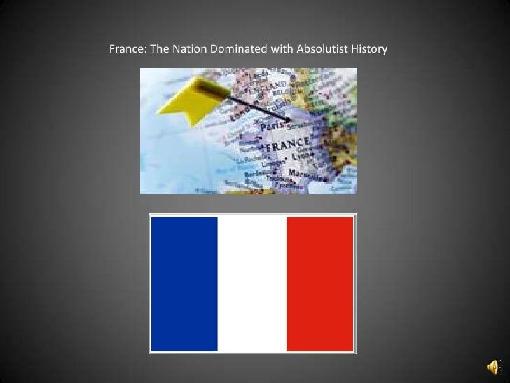 France: The Nation Dominated with Absolutist History<br />