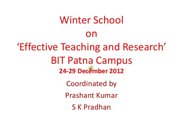 Winter School                 on'Effective Teaching and Research'         BIT Patna Campus         24-29 December 2012    ...