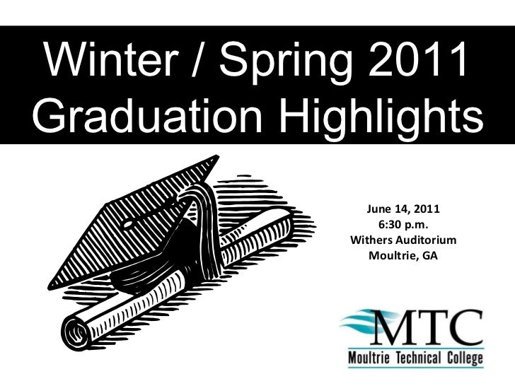 Winter / Spring 2011 Graduation Highlights June 14, 2011 6:30 p.m. Withers Auditorium Moultrie, GA
