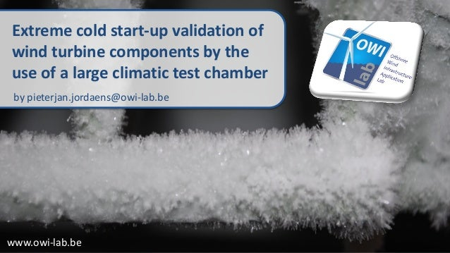 Extreme cold start-up validation of wind turbine components by the use of a large climatic test chamber by pieterjan.jorda...