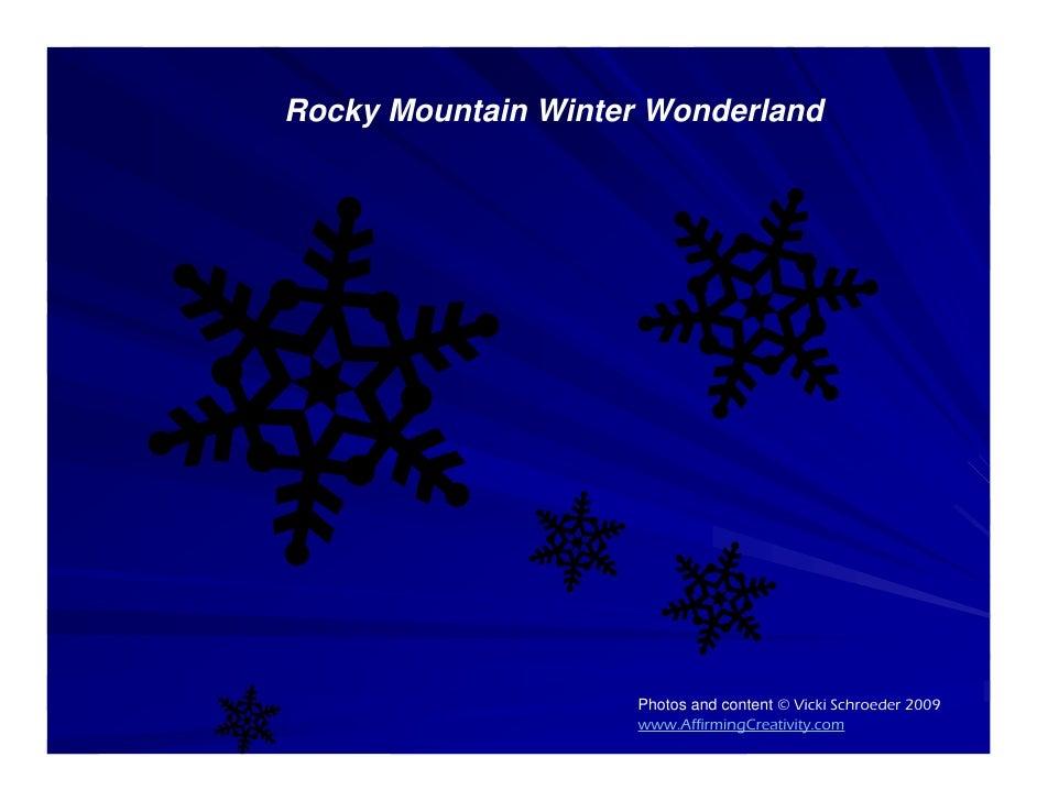 Rocky Mountain Winter Wonderland                         Photos and content © Vicki Schroeder 2009                     www...